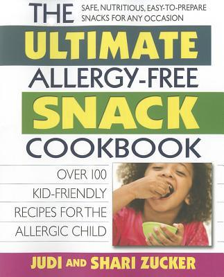 Ultimate Allergy-Free Snack Cookbook Over 100 Kid-Friendly Recipes for the Allergic Child (Paperback)